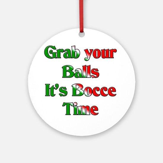 Grab your Balls. It's Bocce T Ornament (Round)