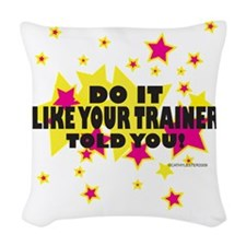 TrainerToldYou.png Woven Throw Pillow