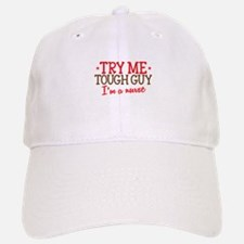 TRY me Tough Guy- Im a NURSE Baseball Baseball Cap
