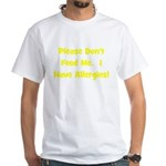 Please Don't Feed Me - Allerg White T-Shirt