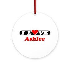 I Love Ashlee Ornament (Round)