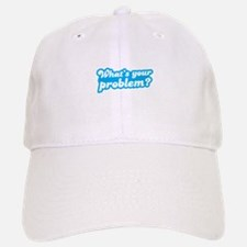 Whats your problem? in funky blue type Baseball Baseball Cap