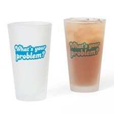 Whats your problem? in funky blue type Drinking Gl