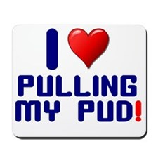 I LOVE PULLING MY PUD! Mousepad