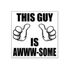 """This Guy Is Awww-some Square Sticker 3"""" x 3"""""""