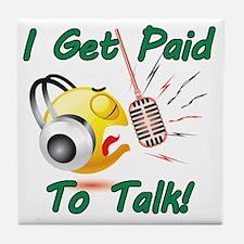 I Get Paid - To Talk (1) Tile Coaster