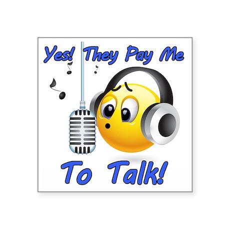 "I Get Paid - To Talk (5) Square Sticker 3"" x 3"""