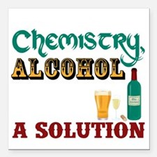 """Alcohol is a Solution Square Car Magnet 3"""" x 3"""""""