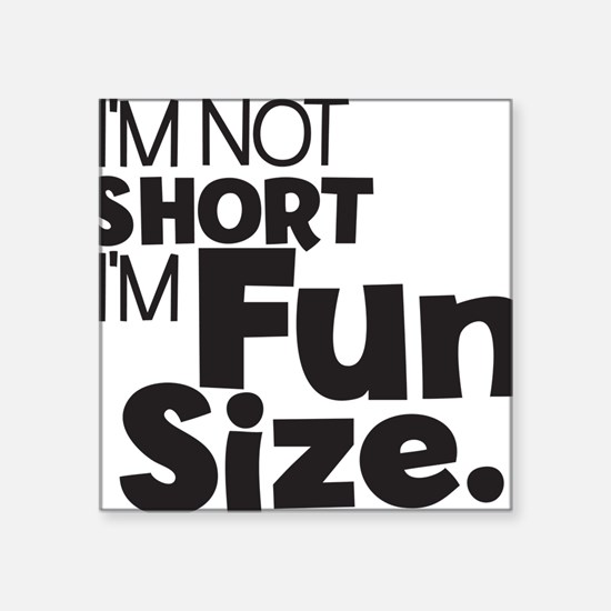 "Im not Short Im Fun Size Square Sticker 3"" x 3"""