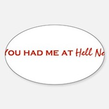 You Had Me At HELL NO. Oval Decal