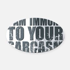 I am immune to your sarcasm Oval Car Magnet