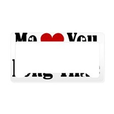 Me Love You Long Time License Plate Holder