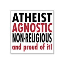 """Agnostic, and proud of it! Square Sticker 3"""" x 3"""""""