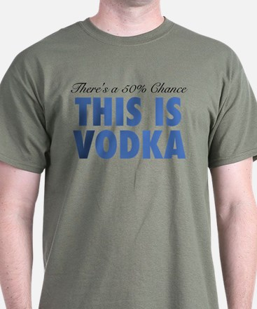 There's A 50% Chance This Is Vodka T-Shirt