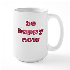Be Happy Now Mug