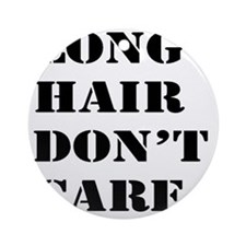 long hair dont care  Round Ornament