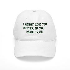 might like you better irish Baseball Cap