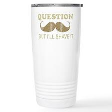 I Mustache Ask You a Qu Travel Coffee Mug