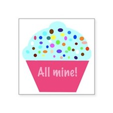 "All mine! cupcake Square Sticker 3"" x 3"""