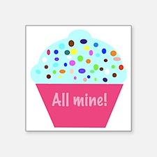 "All mine! cupcake Square Sticker 3"" x 3"""