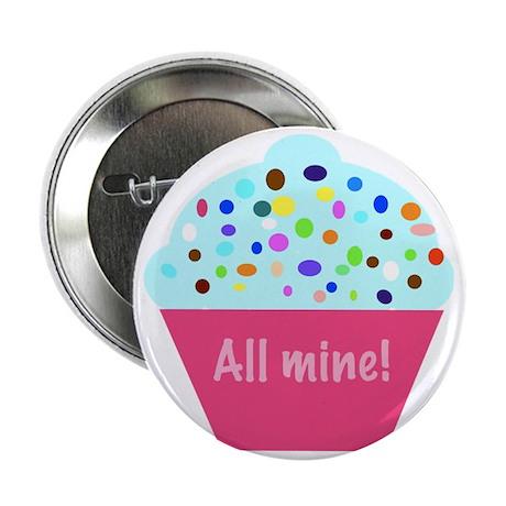 "All mine! cupcake 2.25"" Button"