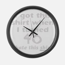 I GOT THIS SHIRT WHEN I TURNED 40 Large Wall Clock
