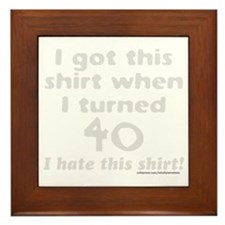 I GOT THIS SHIRT WHEN I TURNED 40/FORT Framed Tile