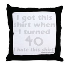 I GOT THIS SHIRT WHEN I TURNED 40/FOR Throw Pillow