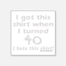 "I GOT THIS SHIRT WHEN I TUR Square Sticker 3"" x 3"""