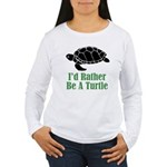 Rather Be A Turtle Women's Long Sleeve T-Shirt