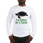 Rather Be A Turtle Long Sleeve T-Shirt
