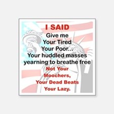 "I SAID GIVE ME YOUR TIRED Y Square Sticker 3"" x 3"""