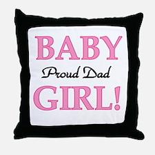 Baby Girl Proud Dad Throw Pillow