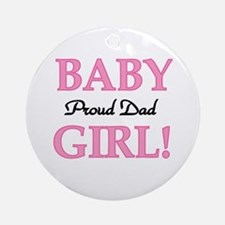Baby Girl Proud Dad Ornament (Round)