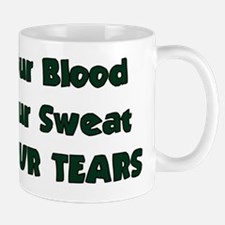 Our Blood, Our Sweat, YOUR TEARS Mug