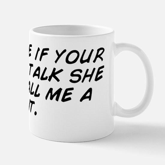 I feel like if your cat could talk she  Mug