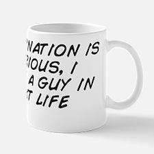 if reincarnation is for serious, i bett Mug