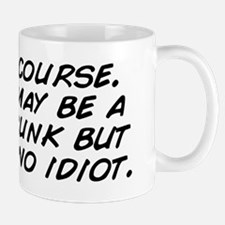 Well of course. Mommy may be a slutty d Mug