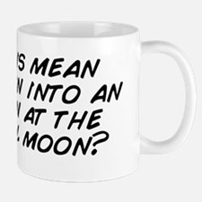 Does this mean you'll turn into an Mug