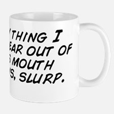 The only thing I want to hear out of a  Mug
