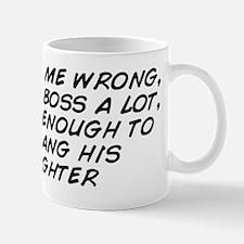 don't get me wrong, i like my boss Mug