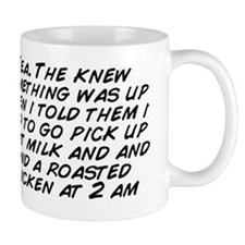 Yea. The knew something was up when i t Mug