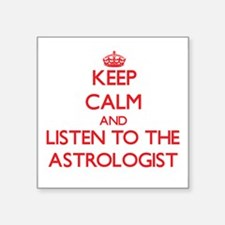 Keep Calm and Listen to the Astrologist Sticker