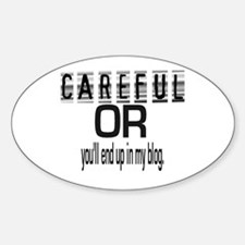 CAREFUL YOU'LL END UP IN MY BLOG Oval Decal