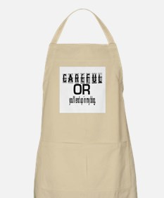 CAREFUL YOU'LL END UP IN MY BLOG BBQ Apron