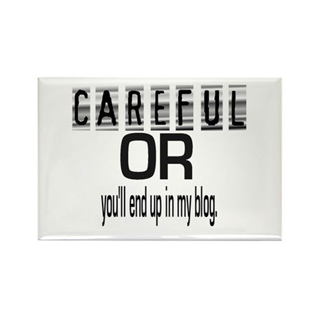 CAREFUL YOU'LL END UP IN MY BLOG Rectangle Magnet