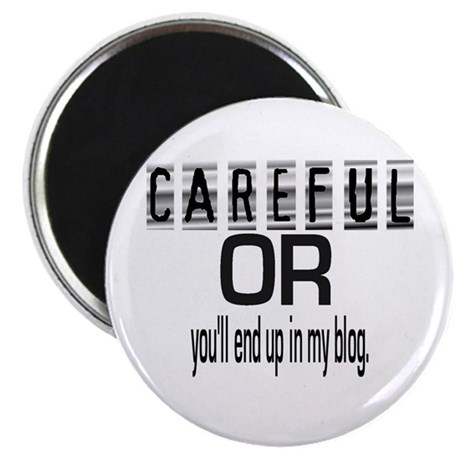 """CAREFUL YOU'LL END UP IN MY BLOG 2.25"""" Magnet (100"""