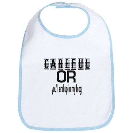 CAREFUL YOU'LL END UP IN MY BLOG Bib