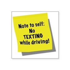 "Note to self, No texting wh Square Sticker 3"" x 3"""