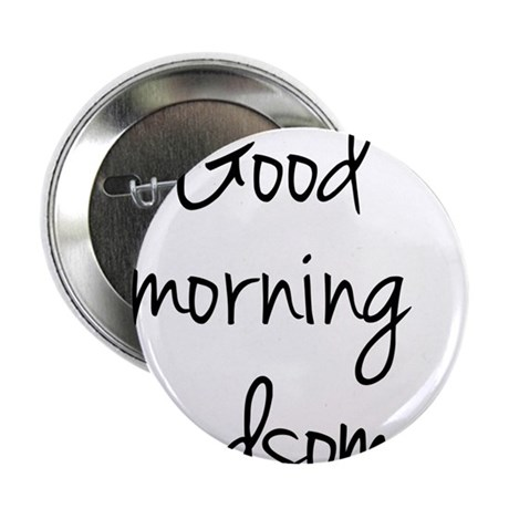 "Good morning Handsome 2.25"" Button"